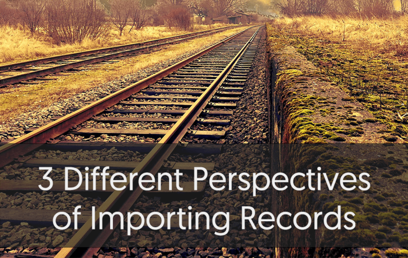 3 Different Perspectives of Importing Records