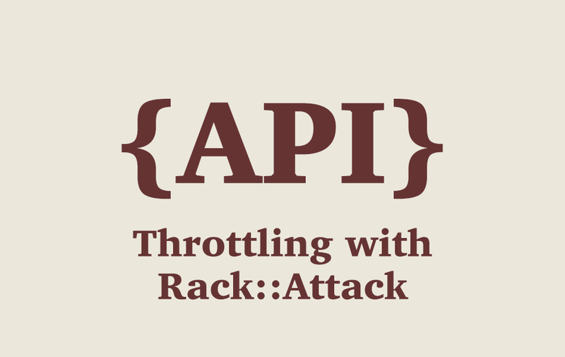 Rails API - Throttling with Rack::Attack