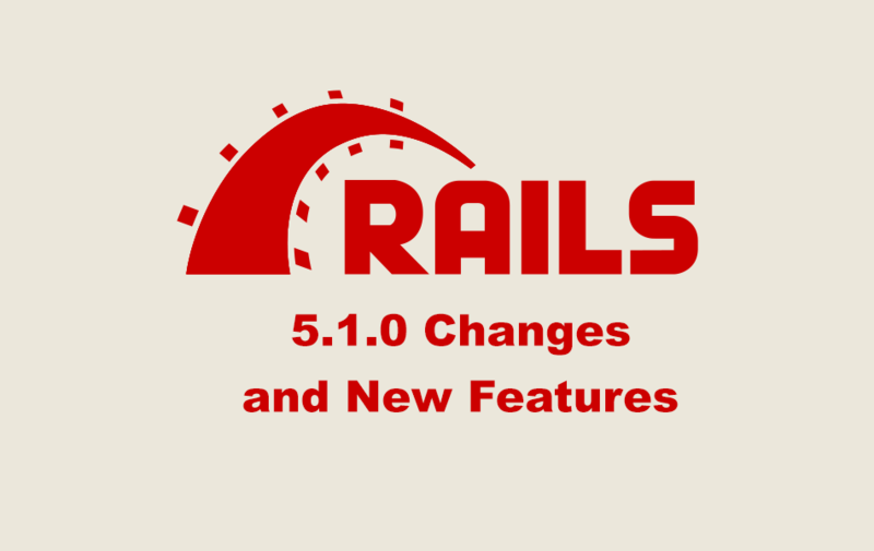 Ruby on Rails 5.1.0 Changes and New Features