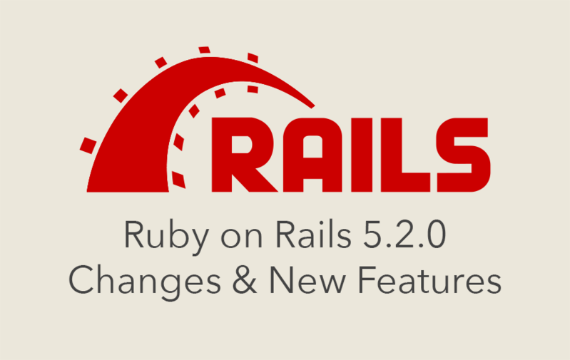 Ruby on Rails 5.2.0 Changes and New Features