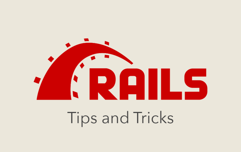 Ruby on Rails - Tips and Tricks