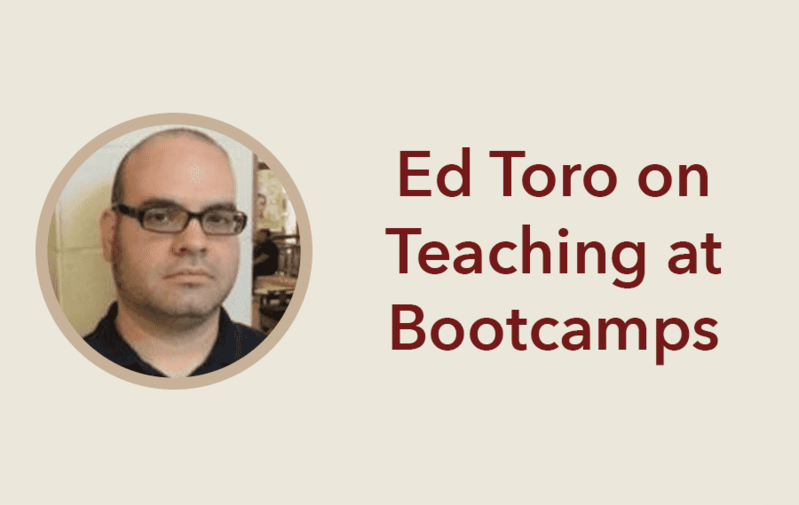Teaching at Bootcamps with Ed Toro